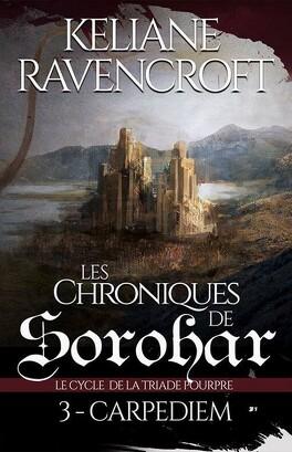 Couverture du livre : Les Chroniques de Sorohar - Le cycle de la Triade Pourpre, tome 3: Carpediem