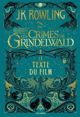 Couverture du livre : Les Animaux fantastiques : Les Crimes de Grindelwald - Le texte du film