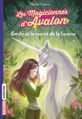 Couverture du livre : Les magiciennes d'Avalon, Tome 4: Emily et le secret de la licorne
