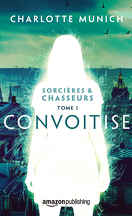 Sorcières & chasseurs, Tome 1 : Convoitise