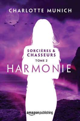 Couverture du livre : Sorcières & chasseurs, Tome 2 : Harmonie