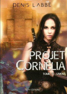 Couverture du livre : Projet Cornélia, tome 2 - Unions