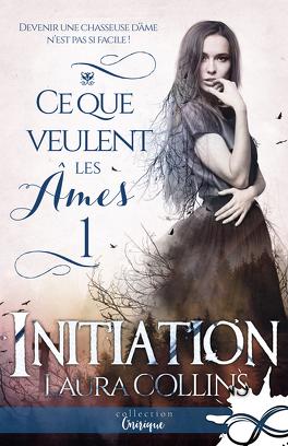 Couverture du livre : Ce que veulent les âmes, Tome 1 : Initiation