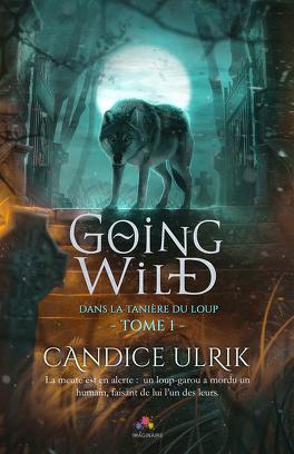 Couverture du livre : Going Wild, Tome 1 : Dans la tanière du loup