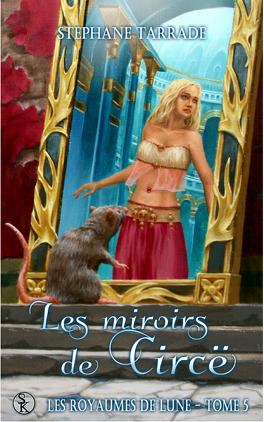 Couverture du livre : Les Royaumes de Lune, Tome 5 - Les miroirs de Circë