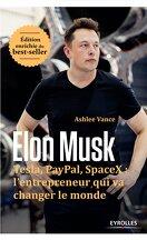 Elon Musk: Tesla, Paypal, SpaceX : l'entrepreneur qui va changer le monde