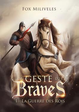 Couverture du livre : La Geste des Braves, Tome 1 : La Guerre des Rois