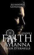 Faith, Tome 1 :  Ayianna Fleur éternelle