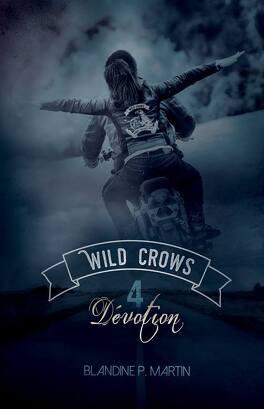 Couverture du livre : Wild Crows, Tome 4 : Dévotion