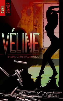 Couverture du livre : Véline, Tome 3 : Sexe, crime et confusion