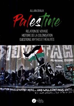 Couverture de Palestine : relation de voyage, histoire de la colonisation, questions, mythes et réalités