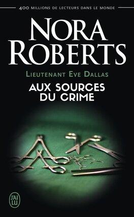 Couverture du livre : Lieutenant Eve Dallas, Tome 21 : Aux sources du crime