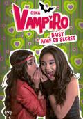 Chica Vampiro, Tome 10 : Daisy aime en secret