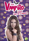 Chica Vampiro, Tome 11 : Daisy fait de la magie