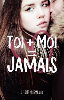 Couverture du livre : Toi + Moi = Jamais