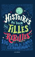 Histoires du soir pour filles rebelles: 100 destins de femmes extraordinaires