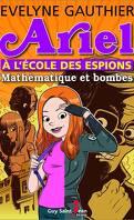 Ariel à l'école des espions, tome 1 : Mathématiques et bombes