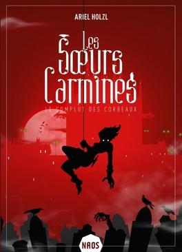 """Couverture du livre : Les SÅ""""urs Carmines, Tome 1 : Le Complot des corbeaux"""