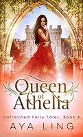 Les Contes inachevés, Tome 4 : Queen of Athelia