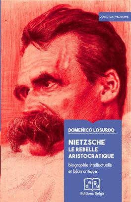 Couverture du livre : Nietzsche le rebelle aristocratique. Biographie intellectuelle et bilan critique