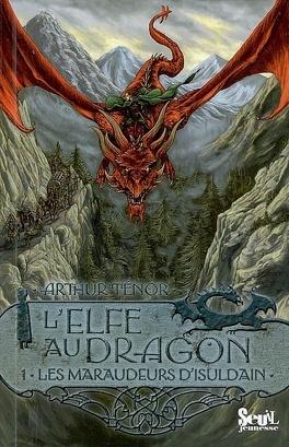 Couverture du livre : L'elfe au dragon, Tome 1 : Les maraudeurs d'Isuldain