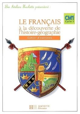 Le Francais A La Decouverte De L Histoire Geographie Cm1 Cycle 3 Cahier D Exercices Livre De Daniel Berlion