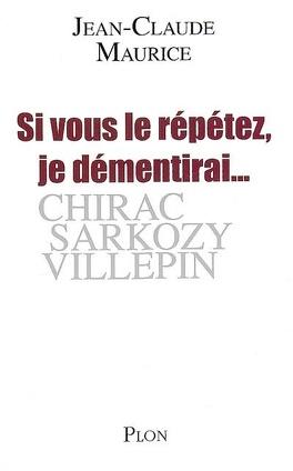 Couverture du livre : Si vous le répétez, je démentirai... : Chirac, Sarkozy, Villepin