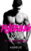 Fucking Love, Tome 4 : For Pleasure