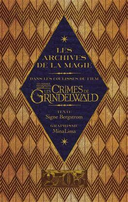 Couverture du livre : Les Animaux Fantastiques - Les crimes de Grindelwald, Dans les coulisses du film : Les archives de la magie