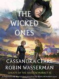 Ghosts of the Shadow Market, Tome 6: The Wicked Ones