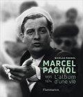 Marcel Pagnol, 1895 - 1974, L'album d'une vie
