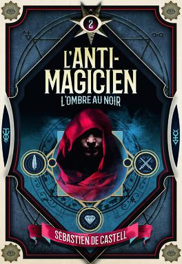 Couverture du livre : L'anti-magicien, Tome 2 : L'ombre au noir