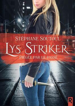 Couverture du livre : Lys Striker, Tome 1 : Piégée par le passé