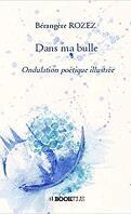Dans ma bulle (ondulation poétique illustrée)