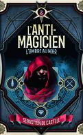 L'anti-magicien, Tome 2 : L'ombre au noir