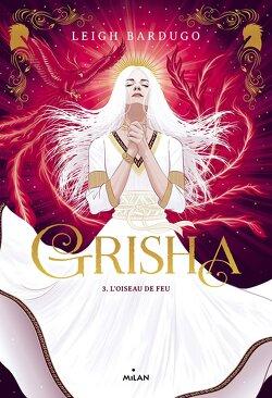 Couverture de Grisha, Tome 3 : L'Oiseau de feu