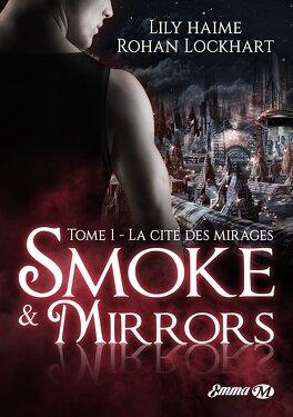 Couverture du livre : Smoke & Mirrors, Tome 1 : La cité des mirages