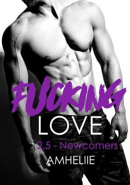 Couverture du livre : Fucking Love, Tome 2.5 : Newcomers