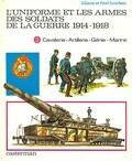 L'Uniforme et les armes des soldats de la guerre 1914-1918 Tome 2 : cavalerie-artillerie-génie-marine