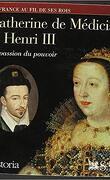 Catherine de Médicis et Henri III La passion du pouvoir