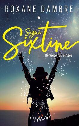 Couverture du livre : Signé Sixtine, tome 1: Derrière les étoiles