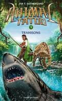 Animal Tatoo, Tome 5 : Trahisons