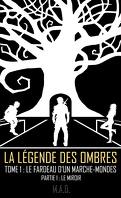 La Légende des Ombres - Tome 1 : Le Fardeau d'un Marche-Mondes - Partie 1 : Le Miroir