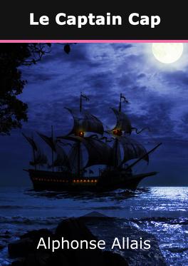 Couverture du livre : Le Captain Cap. Ses aventures, ses idées, ses breuvages