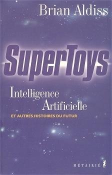 Couverture du livre : Supertoys, Intelligence Artificielle et autres histoires du futur