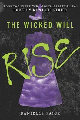 Couverture du livre : Dorothy Must Die, tome 2: The Wicked Will Rise