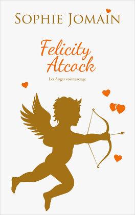 Couverture du livre : Felicity Atcock, Tome 6 + Bonus : Les anges voient rouge