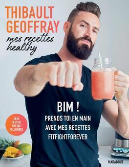 Couverture du livre : Mes recettes healthy : Bim ! prends toi en main avec mes recettes fitfightforever