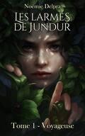 Les larmes de Jundur, Tome 1 : Voyageuse