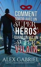 Comment sortir avec un super héros quand on est un super vilain ?